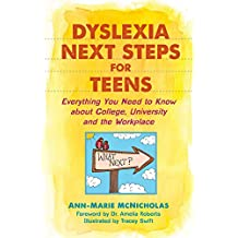 Dyslexia Next Steps for Teens: Everything You Need to Know about College, University and the Workplace (English Edition)