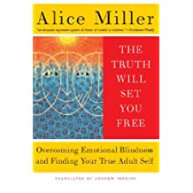 The Truth Will Set You Free: Overcoming Emotional Blindness and Finding Your True Adult Self (English Edition)