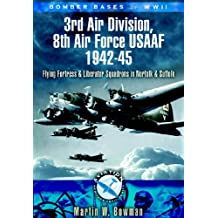 Bomber Bases of World War II, 3rd Air Division 8th Air Force USAF 1942-45: Flying Fortress and Liberator Squadrons in Norfolk and Suffolk (Aviation Heritage Trail) (English Edition)