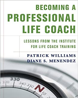 """""""Becoming a Professional Life Coach: Lessons from the Institute of Life Coach Training: Lessons from the Institute for Life Coach Training (English Edition)"""",作者:[Menendez, Diane S., Williams, Patrick]"""
