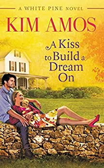 """A Kiss to Build a Dream On (A White Pine Novel) (English Edition)"",作者:[Amos, Kim]"