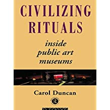 Civilizing Rituals: Inside Public Art Museums (English Edition)