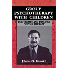 Group Psychotherapy with Children: Theory and Practice of Play-therapy (Master Work) (English Edition)