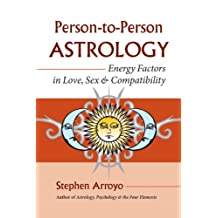 Person-to-Person Astrology: Energy Factors in Love, Sex and Compatibility (English Edition)