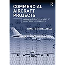 Commercial Aircraft Projects: Managing the Development of Highly Complex Products (English Edition)