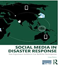 Social Media in Disaster Response: How Experience Architects Can Build for Participation (ATTW Series in Technical and Pro...