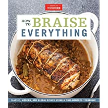 How to Braise Everything: Classic, Modern, and Global Dishes Using a Time-Honored Technique (English Edition)