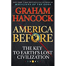 America Before: The Key to Earth's Lost Civilization (English Edition)