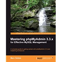 Mastering phpMyAdmin 3.3.x for Effective MySQL Management (English Edition)