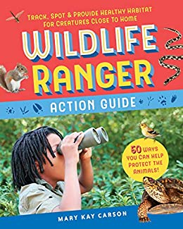 """""""Wildlife Ranger Action Guide: Track, Spot & Provide Healthy Habitat for Creatures Close to Home (English Edition)"""",作者:[Carson, Mary Kay]"""