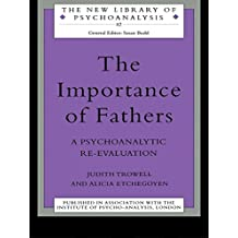 The Importance of Fathers: A Psychoanalytic Re-evaluation (The New Library of Psychoanalysis) (English Edition)
