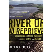 River of No Reprieve: Descending Siberia's Waterway of Exile, Death, and Destiny (English Edition)