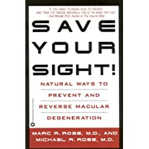 Save Your Sight!: Natural Ways to Prevent and Reverse Macular Degeneration (English Edition)