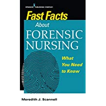 Fast Facts About Forensic Nursing: What You Need To Know (English Edition)