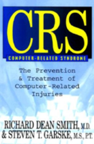 Crs Computer-Related Syndrome: The Prevention & Treatment of Computer-Related Injuries