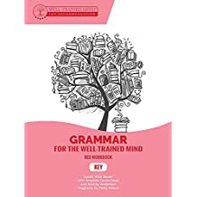Grammar for the Well-Trained Mind Key to Red Workbook: A Complete Course for Young Writers, Aspiring Rhetoricians,  and Anyone Else Who Needs to Understand ... for the Well-Trained Mind) (English Edition)