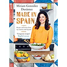 Made In Spain: Recipes and stories from my country and beyond (English Edition)