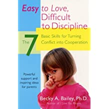 Easy To Love, Difficult To Discipline: The 7 Basic Skills For Turning Conflict (English Edition)