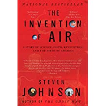 The Invention of Air: A Story Of Science, Faith, Revolution, And The Birth Of America (English Edition)