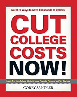 """""""Cut College Costs Now!: Surefire Ways to Save Thousands of Dollars (English Edition)"""",作者:[Sandler, Corey]"""