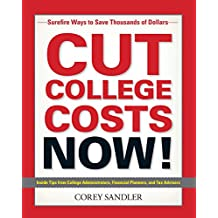Cut College Costs Now!: Surefire Ways to Save Thousands of Dollars (English Edition)