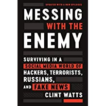 Messing with the Enemy: Surviving in a Social Media World of Hackers, Terrorists, Russians, and Fake News (English Edition)