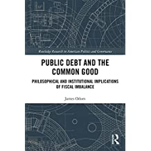 Public Debt and the Common Good: Philosophical and Institutional Implications of Fiscal Imbalance (Routledge Research in American Politics and Governance) (English Edition)