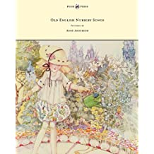 Old English Nursery Songs - Pictured by Anne Anderson (English Edition)