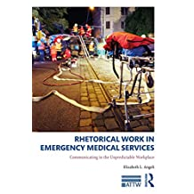 Rhetorical Work in Emergency Medical Services: Communicating in the Unpredictable Workplace (ATTW Series in Technical and Professional Communication) (English Edition)