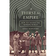 A Thirst for Empire: How Tea Shaped the Modern World (English Edition)