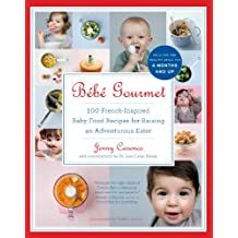 Bébé Gourmet: 100 French-Inspired Baby Food Recipes For Raising an Adventurous Eater (English Edition)