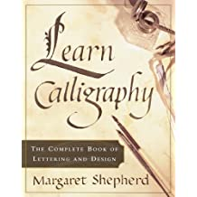Learn Calligraphy: The Complete Book of Lettering and Design (English Edition)