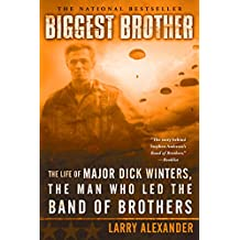 Biggest Brother: The Life Of Major Dick Winters, The Man Who Led The Band of Brothers (English Edition)