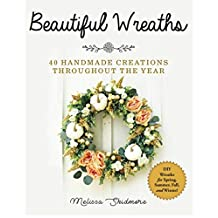 Beautiful Wreaths: 40 Handmade Creations throughout the Year (English Edition)