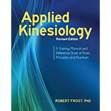 Applied Kinesiology, Revised Edition: A Training Manual and Reference Book of Basic Principles and Practices (English Edition)