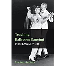 Teaching Ballroom Dancing - The Class Method (English Edition)