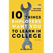 10 Things Employers Want You to Learn in College, Revised: The Skills You Need to Succeed (English Edition)