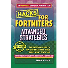 Hacks for Fortniters: Advanced Strategies: An Unofficial Guide to Tips and Tricks That Other Guides Won't Teach You (English Edition)