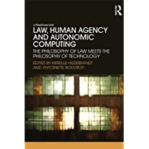 Law, Human Agency and Autonomic Computing: The Philosophy of Law Meets the Philosophy of Technology (English Edition)