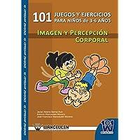101 Juegos y Ejercicios Para Ninos de 3-6 Anos. Imagen y Percepcion Corporal