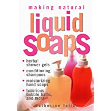 Making Natural Liquid Soaps: Herbal Shower Gels, Conditioning Shampoos,  Moisturizing Hand Soaps, Luxurious Bubble Baths, and more (English Edition)
