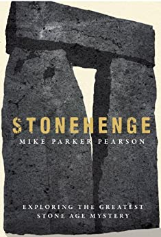 """""""Stonehenge: Exploring the greatest Stone Age mystery (English Edition)"""",作者:[Pearson, Mike Parker]"""