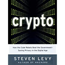 Crypto: How the Code Rebels Beat the Government--Saving Privacy in the Digital Age (English Edition)