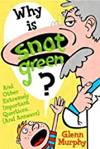 Why Is Snot Green?: And Other Extremely Important Questions (and Answers) (English Edition)