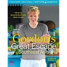 Gordon's Great Escape Southeast Asia: 100 of my favourite Southeast Asian recipes (English Edition)