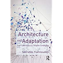 Architecture and Adaptation: From Cybernetics to Tangible Computing (English Edition)