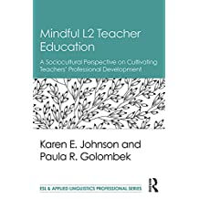 Mindful L2 Teacher Education: A Sociocultural Perspective on Cultivating Teachers' Professional Development (ESL & Applied Linguistics Professional Series) (English Edition)