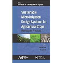 Sustainable Micro Irrigation Design Systems for Agricultural Crops: Methods and Practices (Innovations and Challenges in Micro Irrigation Book 2) (English Edition)