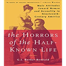 The Horrors of the Half-Known Life: Male Attitudes Toward Women and Sexuality in 19th. Century America (English Edition)