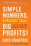 Simple Numbers, Straight Talk, Big Profits: 4 Keys to Unlock Your Business Potential